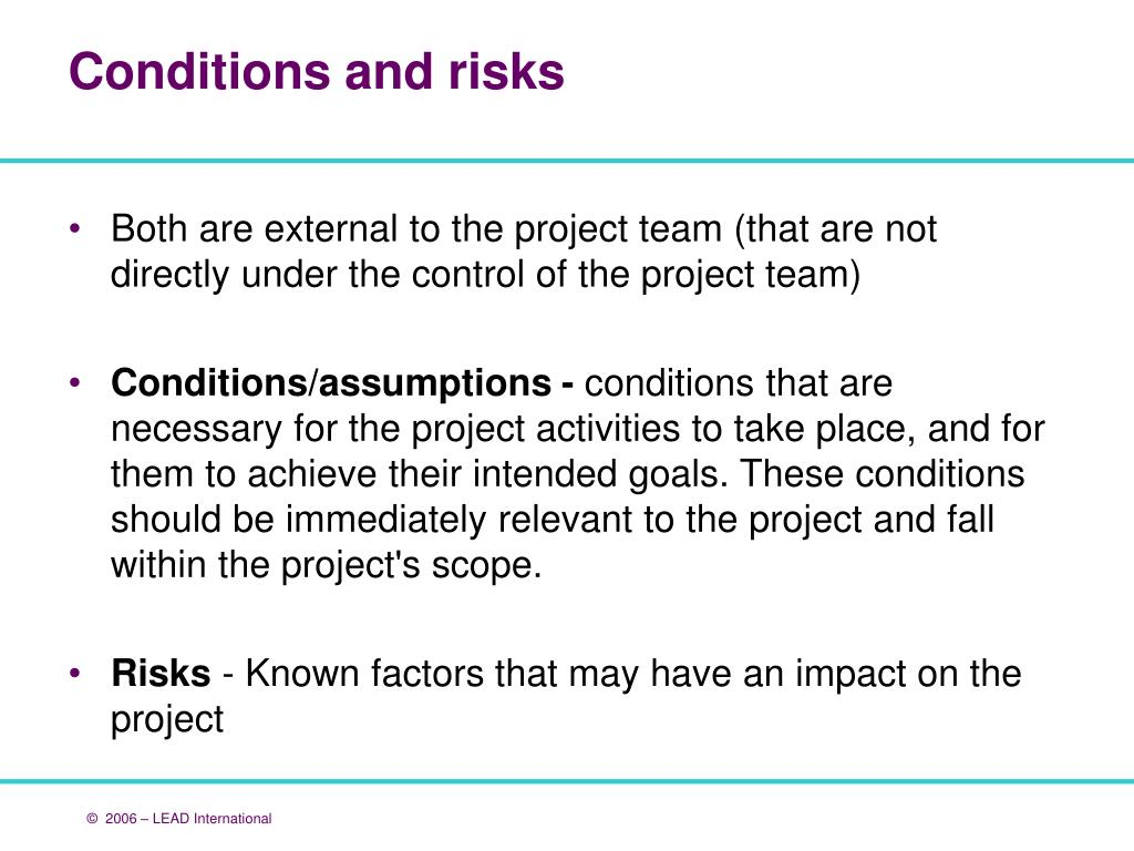 Both are external to the project team (that are not directly under the control of the project team)