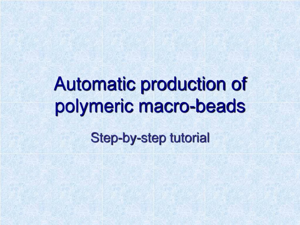 automatic production of polymeric macro beads l.