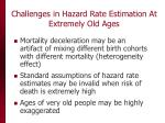 challenges in hazard rate estimation at extremely old ages