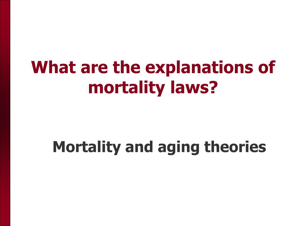 What are the explanations of mortality laws?