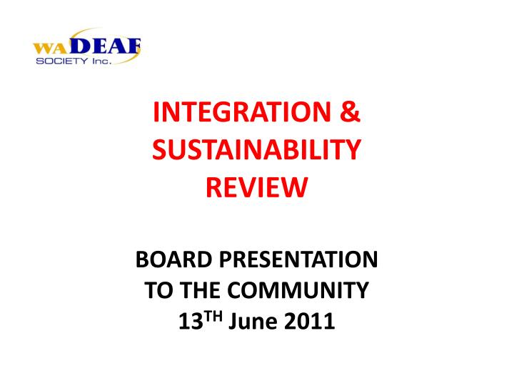integration sustainability review board presentation to the community 13 th june 2011 n.