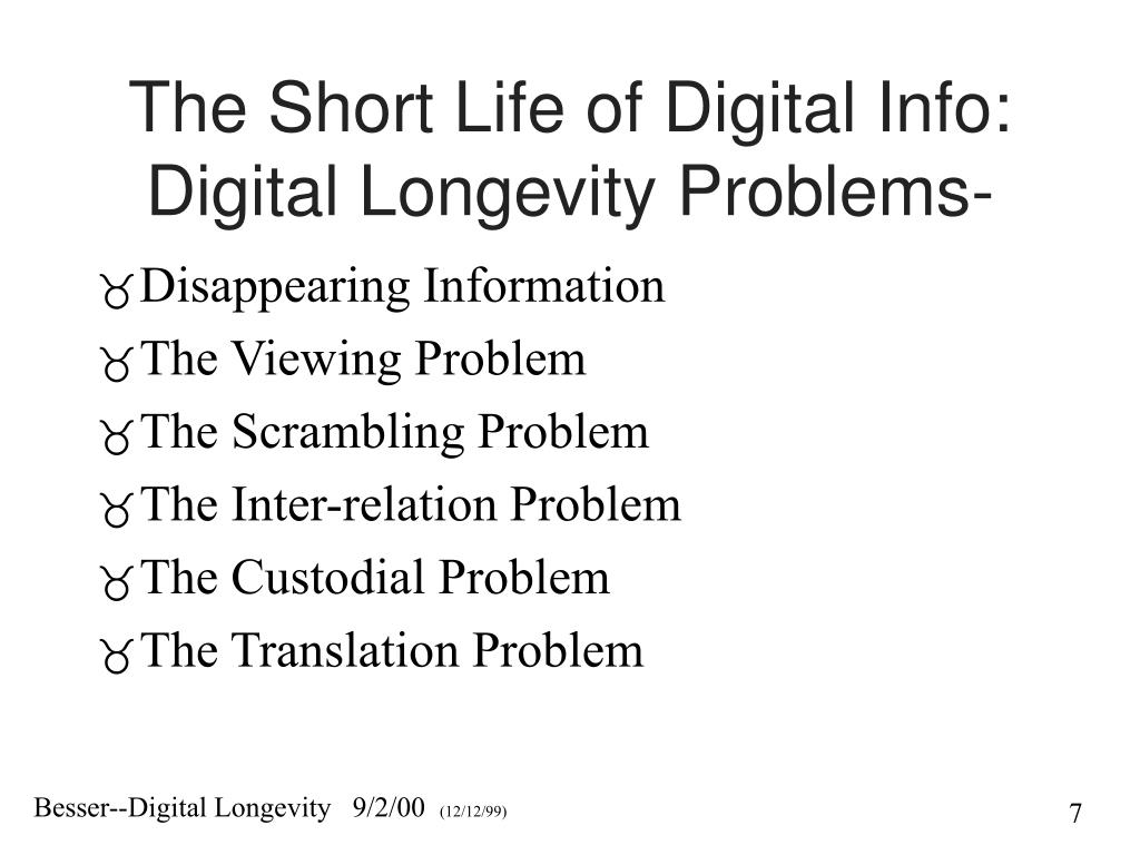 The Short Life of Digital Info: Digital Longevity Problems-