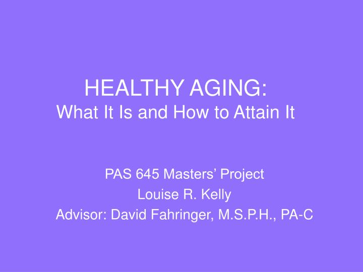 Healthy aging what it is and how to attain it