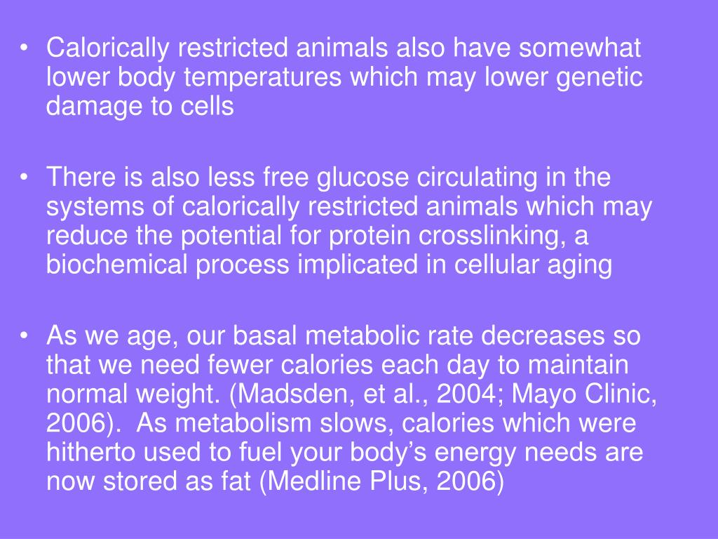 Calorically restricted animals also have somewhat lower body temperatures which may lower genetic damage to cells