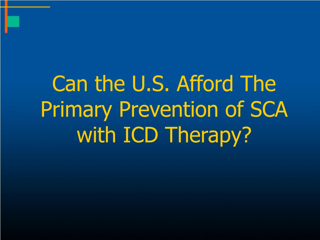 Can the U.S. Afford The Primary Prevention of SCA  with ICD Therapy?
