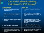 can the us afford expanding indications for icd therapy