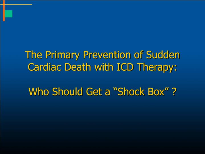 The primary prevention of sudden cardiac death with icd therapy who should get a shock box