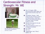cardiovascular fitness and strength mr we