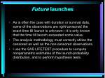 future launches