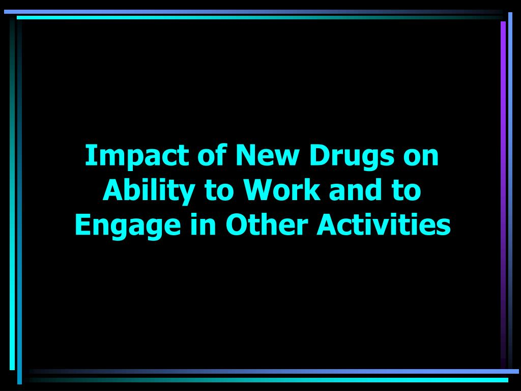 Impact of New Drugs on Ability to Work and to