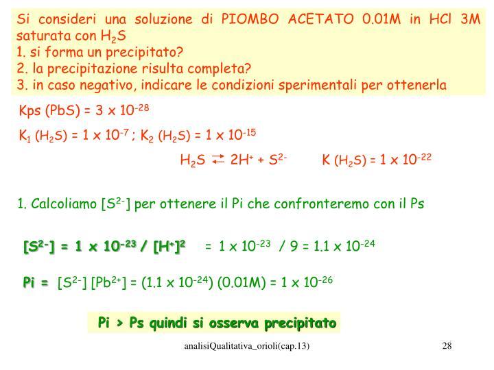 Si consideri una soluzione di PIOMBO ACETATO 0.01M in HCl 3M saturata con H