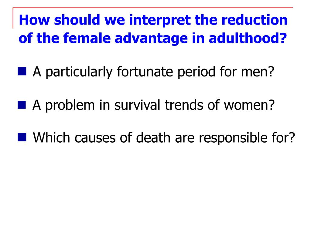 How should we interpret the reduction of the female advantage in adulthood?