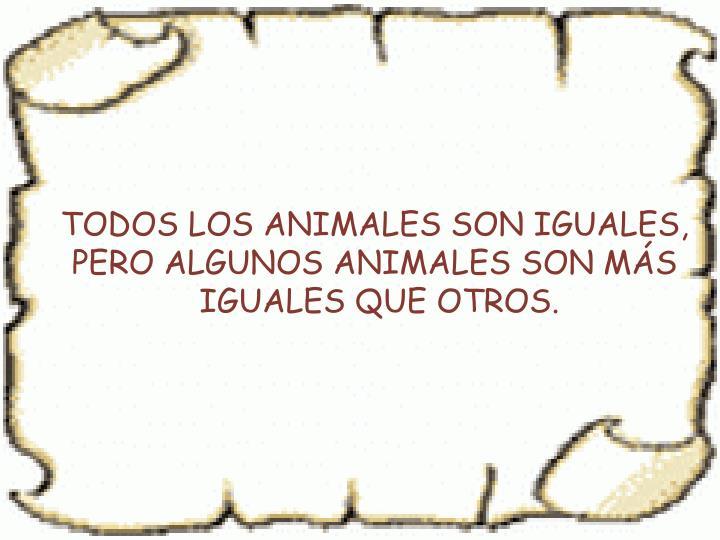 TODOS LOS ANIMALES SON IGUALES,