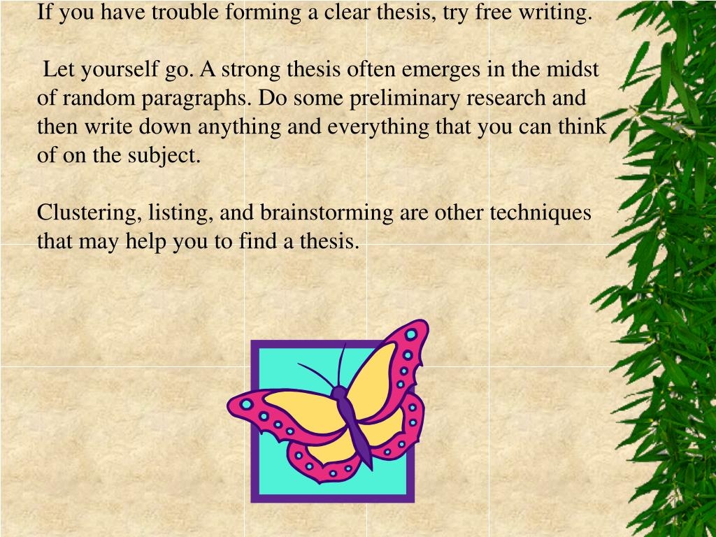 If you have trouble forming a clear thesis, try free writing.