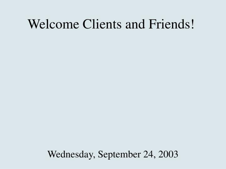 welcome clients and friends n.
