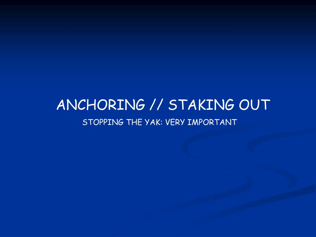 ANCHORING // STAKING OUT