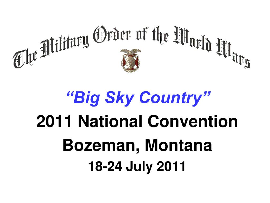 big sky country 2011 national convention bozeman montana 18 24 july 2011 l.