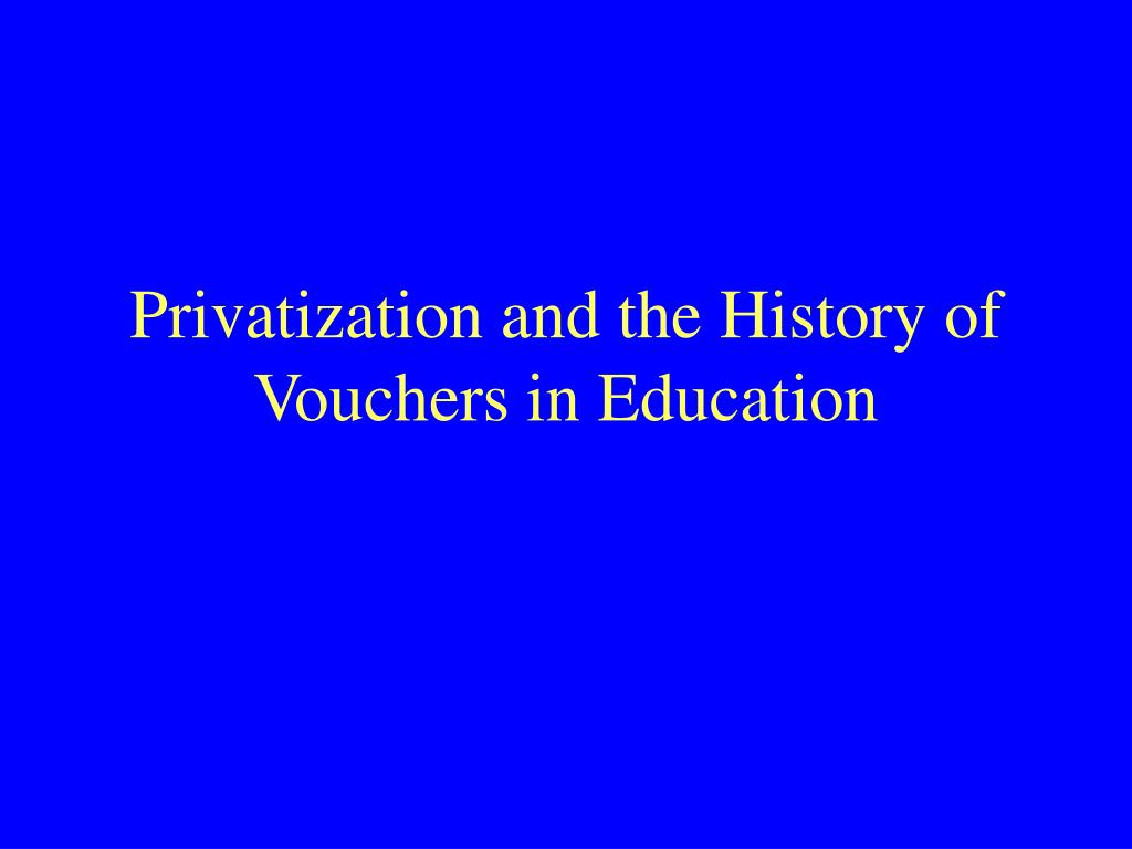 privatization and the history of vouchers in education l.