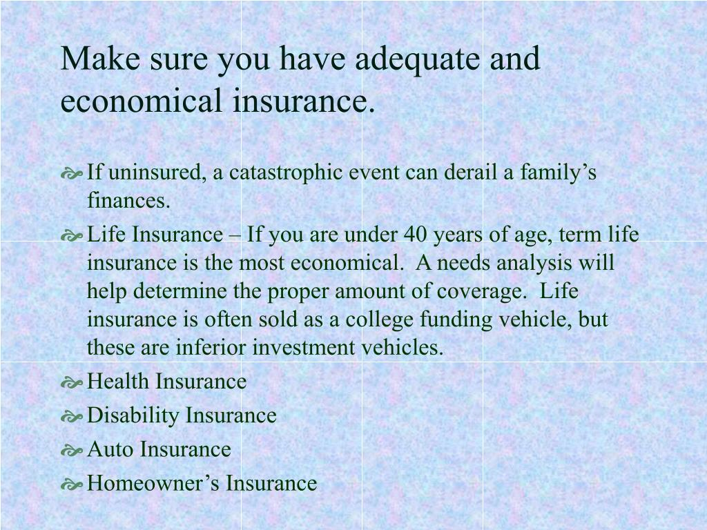 Make sure you have adequate and economical insurance.