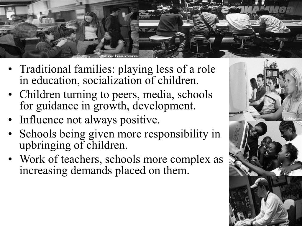 Traditional families: playing less of a role in education, socialization of children.