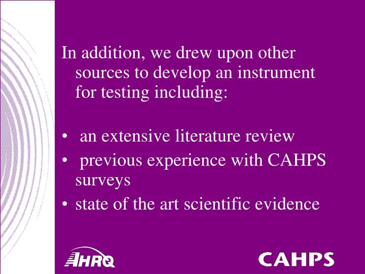 In addition, we drew upon other sources to develop an instrument for testing including:
