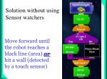 move forward until the robot reaches a black line area or hit a wall detected by a touch sensor1