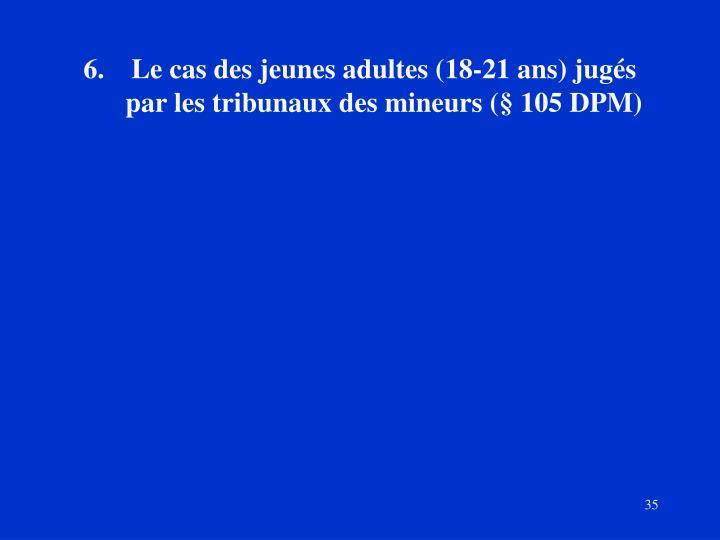 Le cas des jeunes adultes (18-21 ans) jugés    par les tribunaux des mineurs (§ 105 DPM)