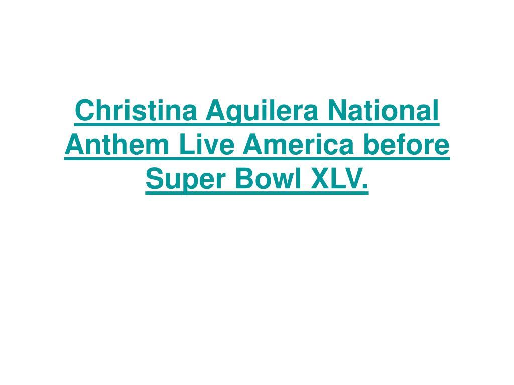 christina aguilera national anthem live america before super bowl xlv l.