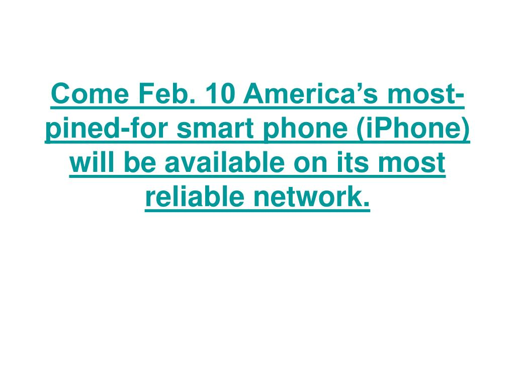 Come Feb. 10 America's most-pined-for smart phone (iPhone) will be available on its most reliable network.