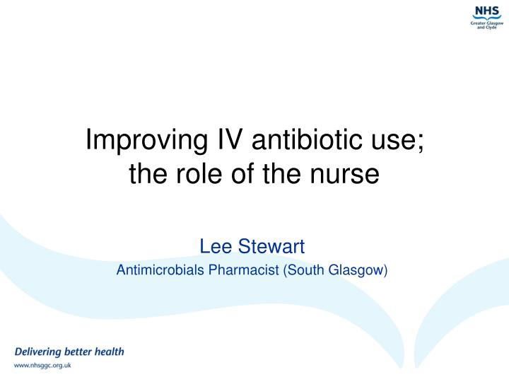 improving iv antibiotic use the role of the nurse n.