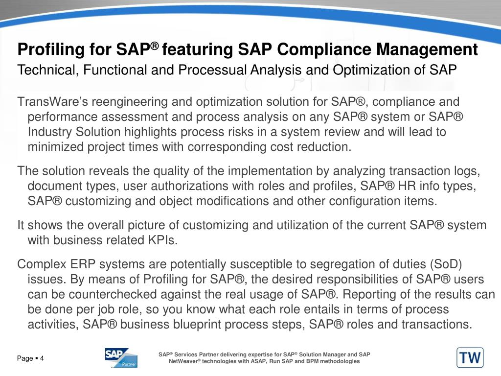 TransWare's reengineering and optimization solution for SAP®, compliance and performance assessment and process analysis on any SAP® system or SAP® Industry Solution highlights process risks in a system review and will lead to minimized project times with corresponding cost reduction.
