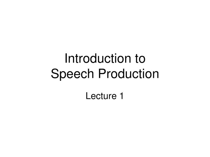 introduction to speech production