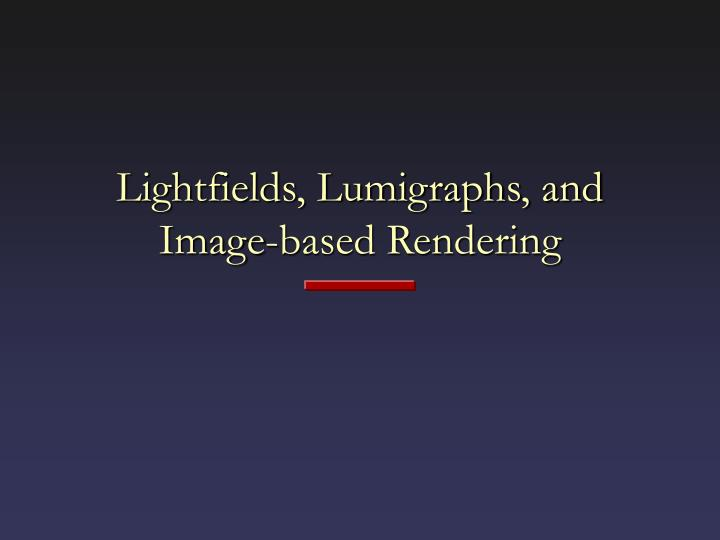 lightfields lumigraphs and image based rendering n.