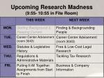 upcoming research madness 9 55 10 55 in fite room