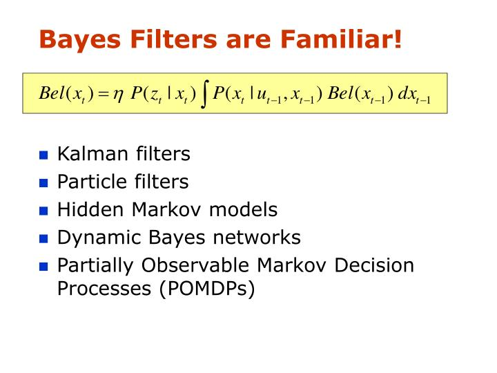 Bayes Filters are Familiar!