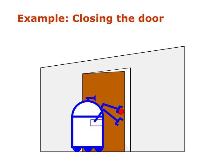 Example: Closing the door