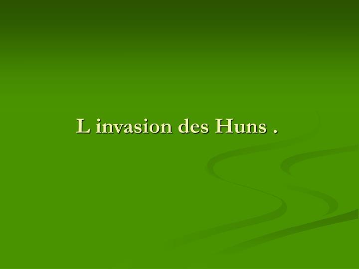 L invasion des Huns .