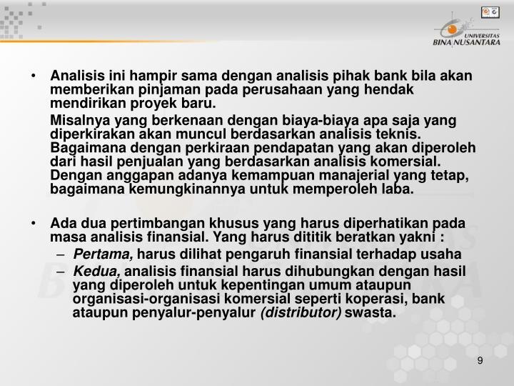 Analisis ini hampir sama dengan analisis pihak bank bila akan memberikan pinjaman pada perusahaan yang hendak mendirikan proyek baru.