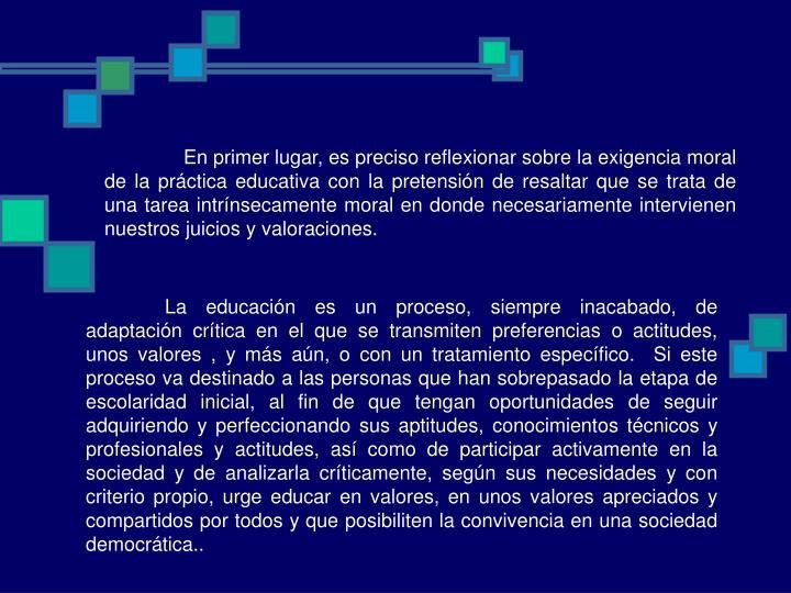 En primer lugar, es preciso reflexionar sobre la exigencia moral de la práctica educativa con la p...