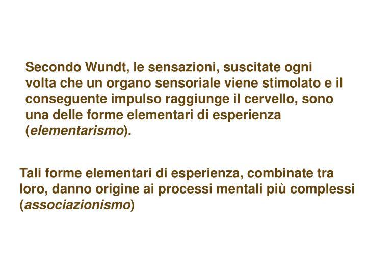 Secondo Wundt, le sensazioni, suscitate ogni volta che un organo sensoriale viene stimolato e il conseguente impulso raggiunge il cervello, sono una delle forme elementari di esperienza (