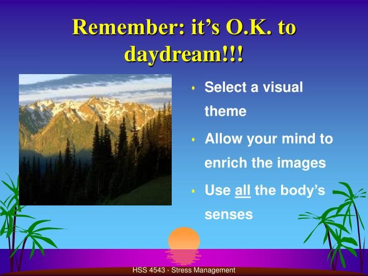 Remember: it's O.K. to daydream!!!