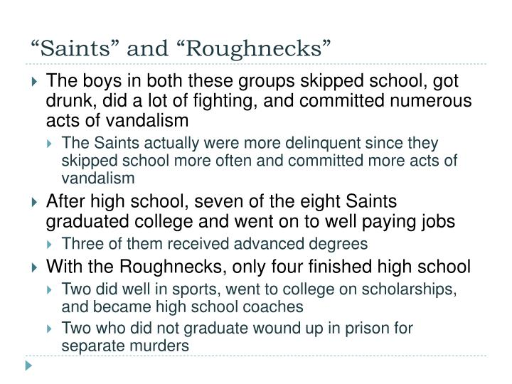 """the saints and the roughnecks He also introduced us to """"the saints and the roughnecks,"""" as they wreaked  havoc on their neighborhoods and our conventional wisdoms the """"saints and  the."""