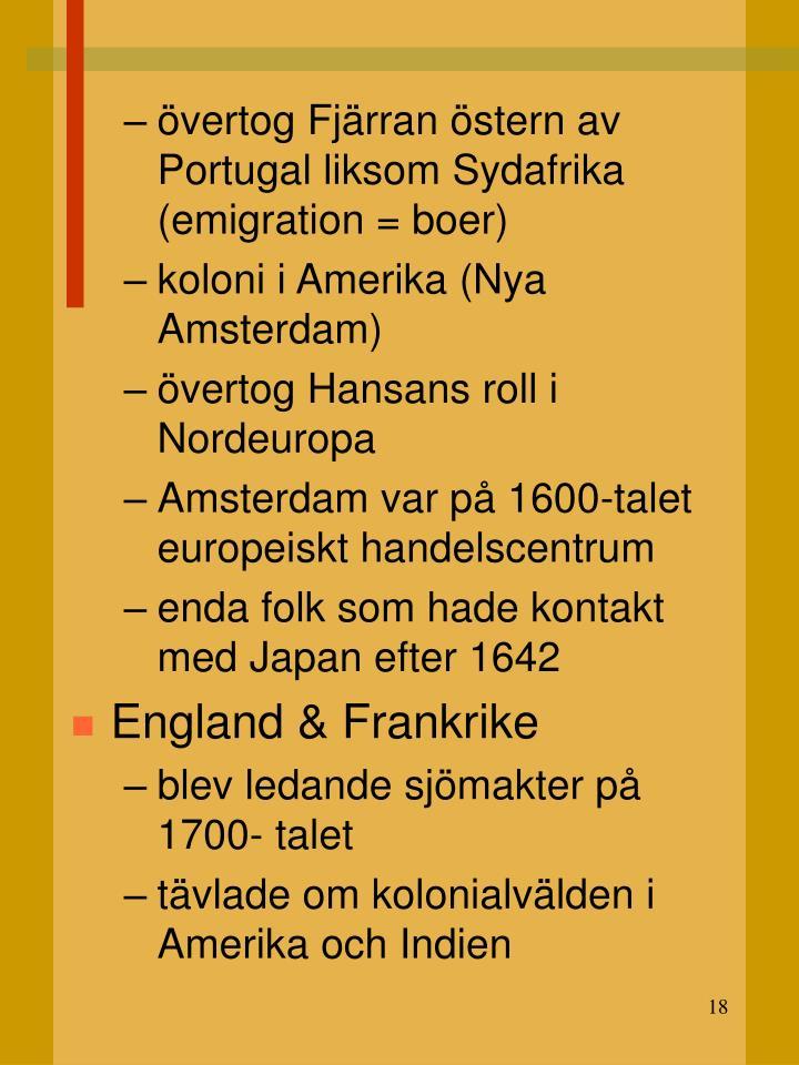 övertog Fjärran östern av Portugal liksom Sydafrika (emigration = boer)