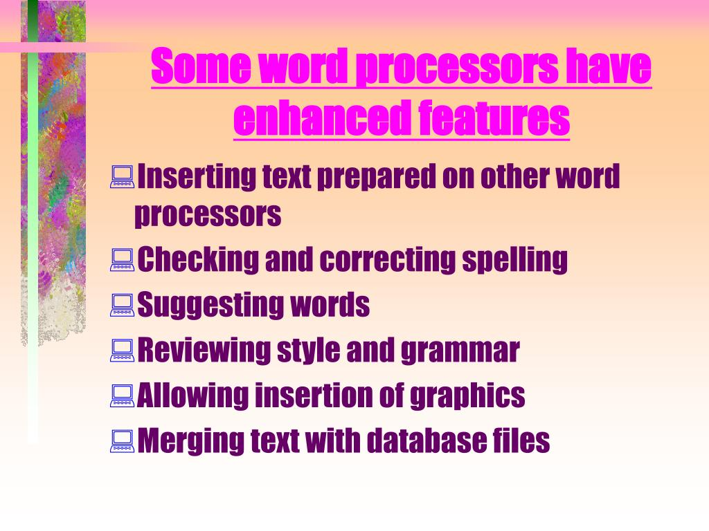 Some word processors have enhanced features