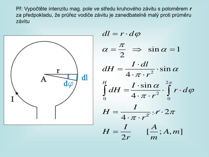 Př: Vypočtěte intenzitu mag. pole ve středu kruhového závitu s poloměrem