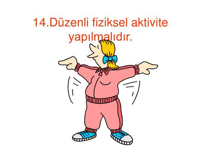 14.Düzenli fiziksel aktivite yapılmalıdır.