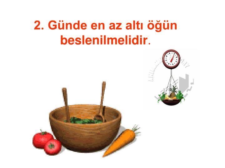 2. Günde en az altı öğün beslenilmelidir