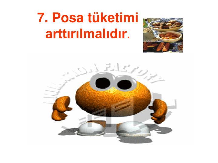 7. Posa tüketimi arttırılmalıdır