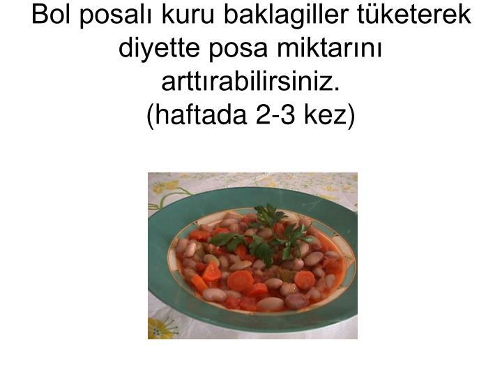 Bol posalı kuru baklagiller tüketerek diyette posa miktarını arttırabilirsiniz.
