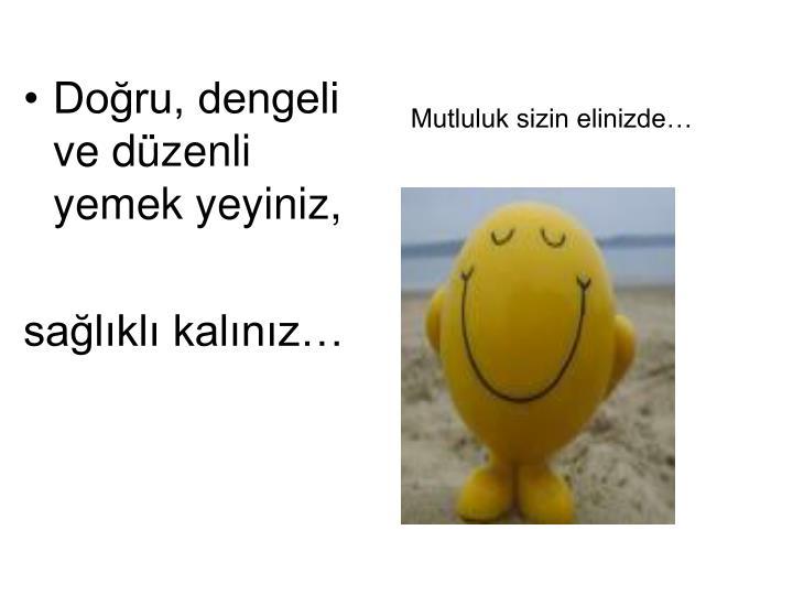 Mutluluk sizin elinizde…